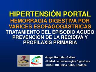 HIPERTENSI N PORTAL HEMORRAGIA DIGESTIVA POR VARICES ESOFAGOG STRICAS TRATAMIENTO DEL EPISODIO AGUDO PREVENCI N DE LA RE