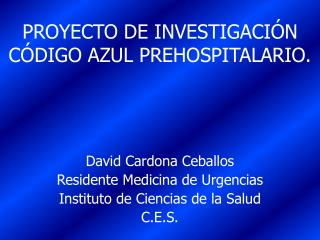 PROYECTO DE INVESTIGACI N  C DIGO AZUL PREHOSPITALARIO.