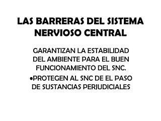 LAS BARRERAS DEL SISTEMA NERVIOSO CENTRAL