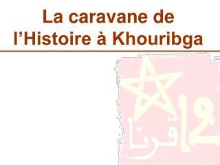 La caravane de l Histoire   Khouribga