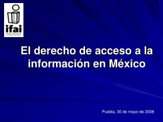 El derecho de acceso a la informaci n en M xico