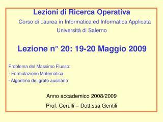 Lezione n  20: 19-20 Maggio 2009    Problema del Massimo Flusso:  Formulazione Matematica  Algoritmo del grafo ausiliari
