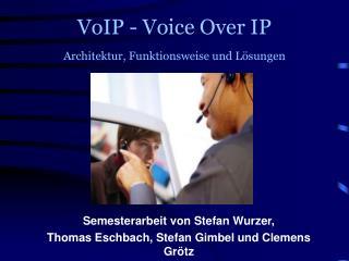 VoIP - Voice Over IP  Architektur, Funktionsweise und L sungen