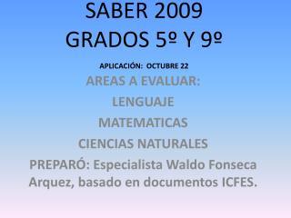 SABER 2009 GRADOS 5  Y 9  APLICACI N: OCTUBRE 22