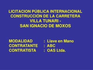 LICITACION P BLICA INTERNACIONAL CONSTRUCCI N DE LA CARRETERA                                VILLA TUNARI - SAN IGNACIO