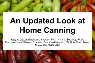 An Updated Look at Home Canning   Holly H. Garner, Elizabeth L. Andress, Ph.D., Anne L. Sweaney, Ph.D., The University o