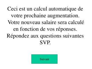 Ceci est un calcul automatique de votre prochaine augmentation.  Votre nouveau salaire sera calcul  en fonction de vos r