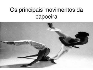 Os principais movimentos da capoeira