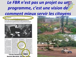 Le FBR n est pas un projet ou un programme, c est une vision de comment mieux servir les citoyens