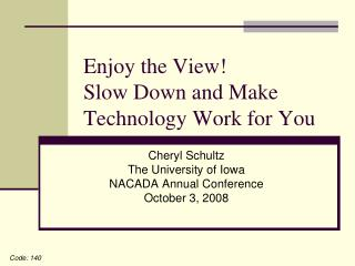 Enjoy the View!  Slow Down and Make Technology Work for You