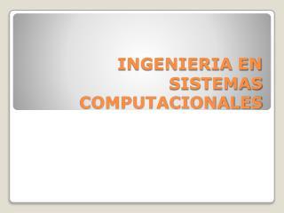 INGENIERIA EN SISTEMAS COMPUTACIONALES