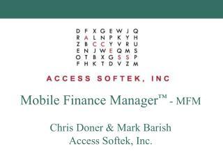 Mobile Finance Manager  - MFM  Chris Doner  Mark Barish Access Softek, Inc.