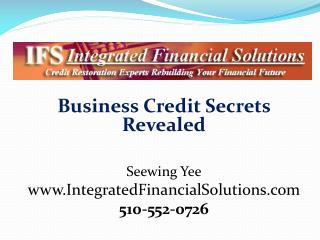 Business Credit Secrets Revealed    Seewing Yee IntegratedFinancialSolutions 510-552-0726