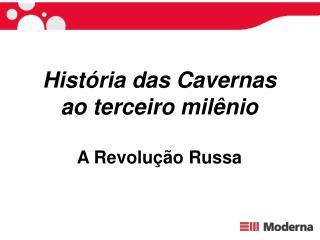 Hist ria das Cavernas ao terceiro mil nio  A Revolu  o Russa