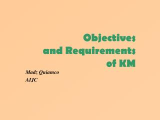 Objectives  and Requirements  of KM