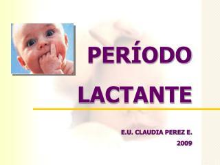 PER ODO LACTANTE  E.U. CLAUDIA PEREZ E. 2009
