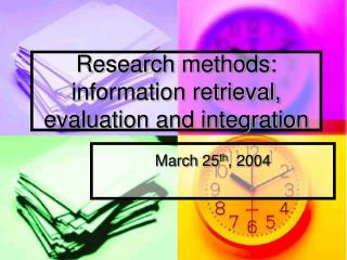 Research methods: information retrieval, evaluation and integration