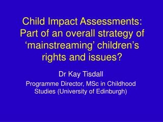 Child Impact Assessments: Part of an overall strategy of  mainstreaming  children s rights and issues