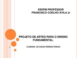 PROJETO DE ARTES PARA O ENSINO FUNDAMENTAL.    CLEBIANA  DE SOUZA PEREIRA PONCIO