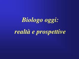 Biologo oggi:  realt  e prospettive