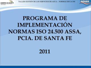 PROGRAMA DE IMPLEMENTACI N NORMAS ISO 24.500 ASSA, PCIA. DE SANTA FE  2011