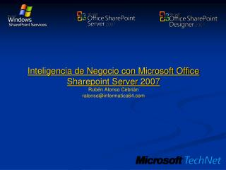 Inteligencia de Negocio con Microsoft Office Sharepoint Server 2007 Rub n Alonso Cebri n ralonsoinformatica64