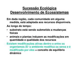 Sucess o Ecol gica   Desenvolvimento de Ecossistemas