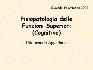 Fisiopatologia delle  Funzioni Superiori  Cognitive