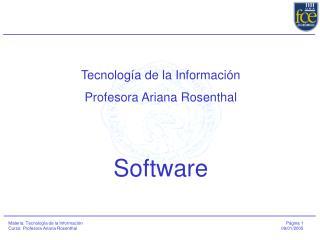 Tecnolog a de la Informaci n Profesora Ariana Rosenthal    Software