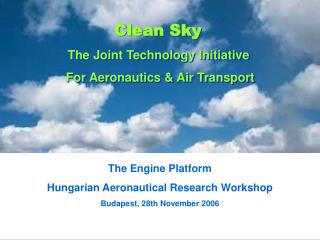 The Engine Platform Hungarian Aeronautical Research Workshop Budapest, 28th November 2006