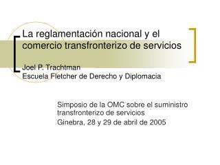 La reglamentaci n nacional y el  comercio transfronterizo de servicios  Joel P. Trachtman Escuela Fletcher de Derecho y