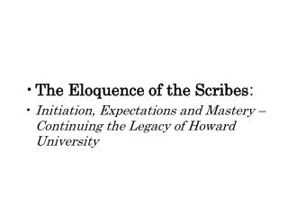 The Eloquence of the Scribes : Initiation, Expectations and Mastery – Continuing the Legacy of Howard University