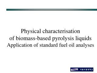 Physical characterisation  of biomass-based pyrolysis liquids Application of standard fuel oil analyses