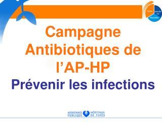 Campagne Antibiotiques de l AP-HP Pr venir les infections