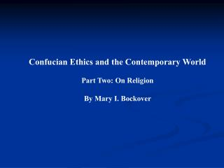 Confucian Ethics and the Contemporary World  Part Two: On Religion  By Mary I. Bockover
