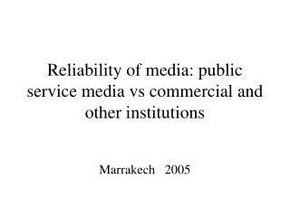 Reliability of media: public service media vs commercial and other institutions