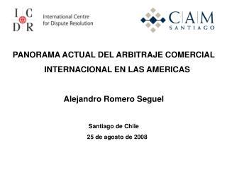 PANORAMA ACTUAL DEL ARBITRAJE COMERCIAL INTERNACIONAL EN LAS AMERICAS   Alejandro Romero Seguel   Santiago de Chile 25 d