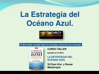 CURSO TALLER   basado en el libro  LA ESTRATEGIA DEL OCEANO AZUL W.Chan Kim  y Rene  Mauborgne