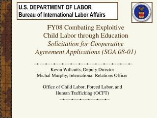 FY08 Combating Exploitive  Child Labor through Education  Solicitation for Cooperative  Agreement Applications (SGA 08-