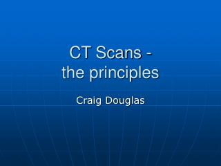 CT Scans -  the principles