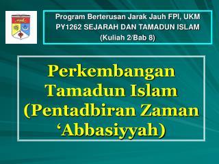 Perkembangan Tamadun Islam Pentadbiran Zaman  Abbasiyyah