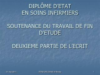 DIPL ME D ETAT EN SOINS INFIRMIERS   SOUTENANCE DU TRAVAIL DE FIN D ETUDE  DEUXIEME PARTIE DE L ECRIT