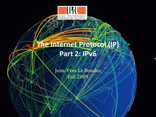 The Internet Protocol IP Part 2: IPv6