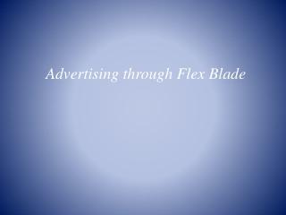 Advertisement through FlexBlade
