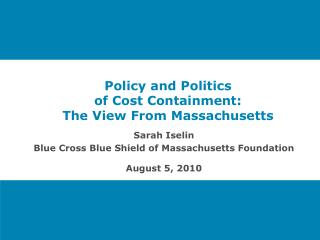 Policy and Politics  of Cost Containment:  The View From Massachusetts