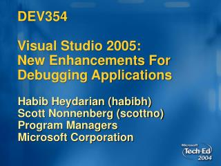 DEV354   Visual Studio 2005:  New Enhancements For Debugging Applications