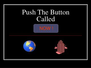 Push The Button Called