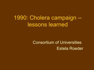 1990: Cholera campaign -- lessons learned