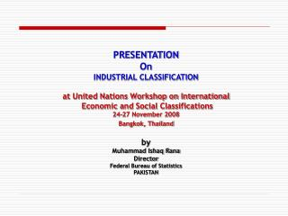 PRESENTATION  On INDUSTRIAL CLASSIFICATION   at United Nations Workshop on International  Economic and Social Classifica