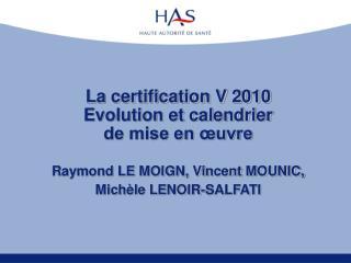 La certification V 2010 Evolution et calendrier  de mise en  uvre  Raymond LE MOIGN, Vincent MOUNIC,  Mich le LENOIR-SAL